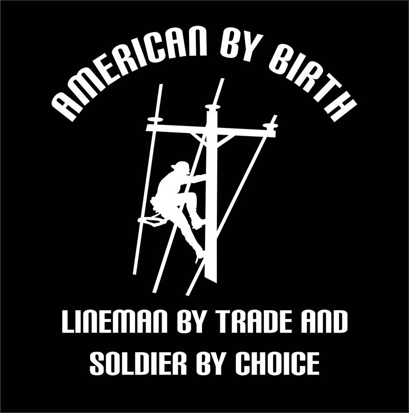 American by birth lineman by trade and soldier by choice for American choice